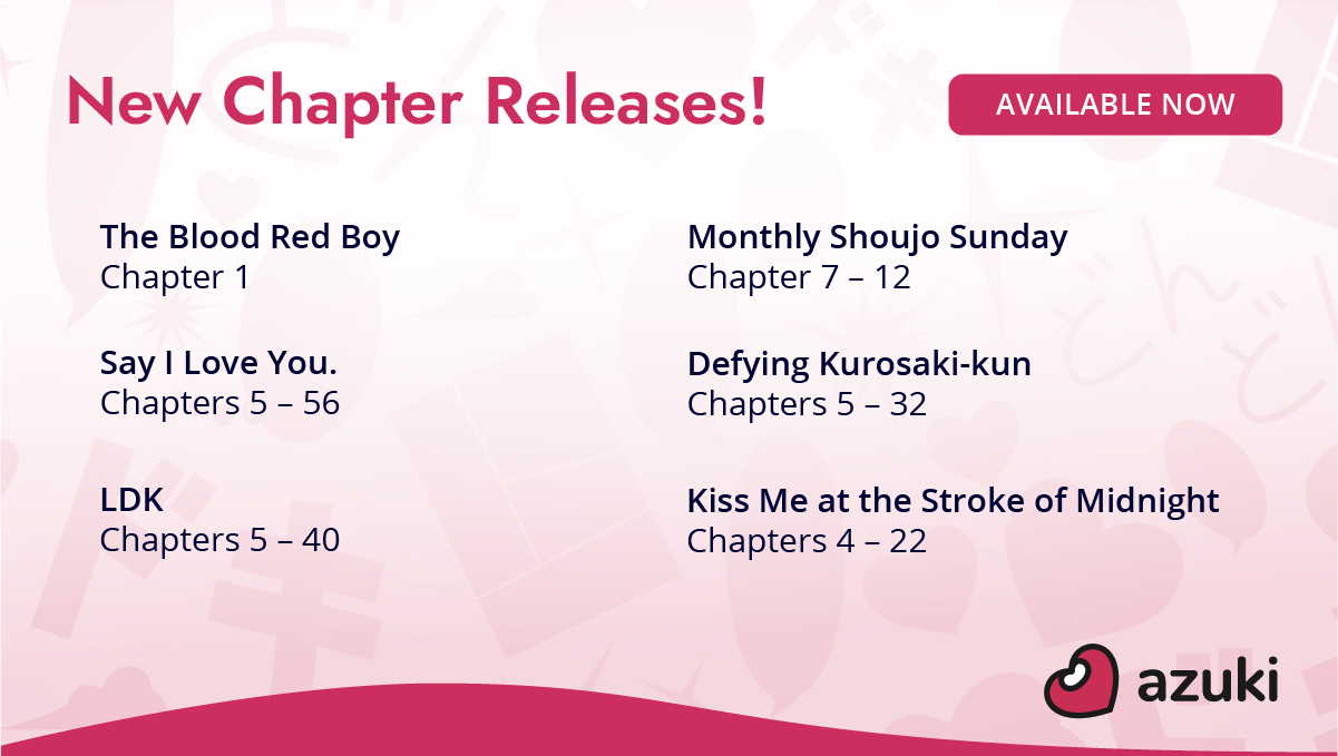 New chapter releases! Available now. The Blood Red Boy Chapter 1. Monthly Shoujo Sunday Chapters 7 to 12. Say I Love You Chapters 5 to 56. Defying Kurosaki-kun Chapters 5 to 32. LDK chapters 5 to 40. Kiss Me at the Stroke of Midnight chapters 4 to 22.